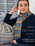 Easy Fairisle Knits: 14 Projects with a Modern Twist by Martin Storey (2015-05-21)
