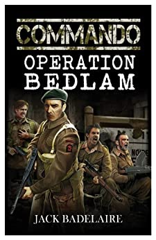 Operation Bedlam (COMMANDO Book 2) by [Badelaire, Jack]