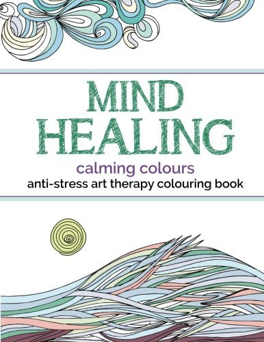 Mind Healing Anti Stress Art Therapy Colouring Book Calming Colours Experience Relaxation And