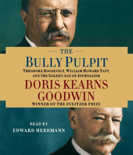 The Bully Pulpit: Theodore Roosevelt, William Howard Taft, and the Golden Age of Journalism by Brand: Simon n Schuster Audio
