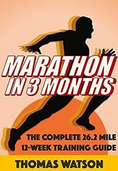 Marathon In Three Months: How To Train For A Marathon In Twelve Weeks by [Watson, Thomas]