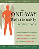 The One-Way Relationship Workbook: Step-by-Step Help for Coping With Narcissists, Egotistical Lovers, Toxic Coworkers, and Others Who Are Incredibly Self-Absorbed (New Harbinger Self-Help Workbook)