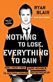 img - for Nothing to Lose, Everything to Gain: How I Went from Gang Member to Multimillionaire Entrepreneur by Ryan Blair (2013-03-26) book / textbook / text book