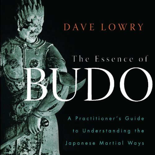 The Essence of Budo A Practitioners Guide to Understanding the Japanese Martial Ways