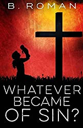 Whatever Became of Sin?