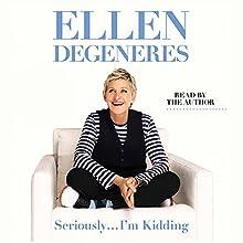 Seriously...I'm Kidding Audiobook by Ellen DeGeneres Narrated by Ellen DeGeneres