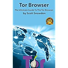 Tor Browser: The Ultimate Guide To The Tor Browser ( Tow Browser, Privacy, Internet, Silk Road, Online Privacy)