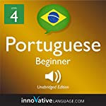Learn Portuguese - Level 4: Beginner Portuguese: Volume 1: Lessons 1-25 |  Innovative Language Learning LLC