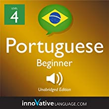 Learn Portuguese - Level 4: Beginner Portuguese: Volume 1: Lessons 1-25 Audiobook by  Innovative Language Learning LLC Narrated by  PortuguesePod101.com