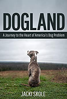 Dogland: A Journey to the Heart of America's Dog Problem by [Skole, Jacki]