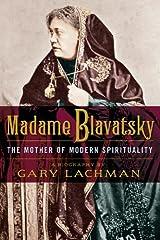 Madame Blavatsky: The Mother of Modern Spirituality Kindle Edition