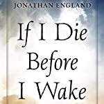 If I Die Before I Wake: A User's Guide to the Five Levels of Consciousness | Jonathan England