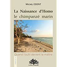 La Naissance d'Homo, le chimpanzé marin: Quand l'outil devient le maître (French Edition)