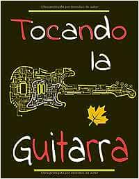 Tocando la guitarra: Lo que sea por tu forma de tocar la guitarra. 100 páginas de cuadrículas y tablaturas de acordes. Formato 8,5 X 11