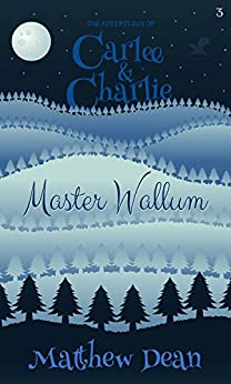 Master Wallum (The Adventures of Carlee & Charlie #3) by [Dean, Matthew]