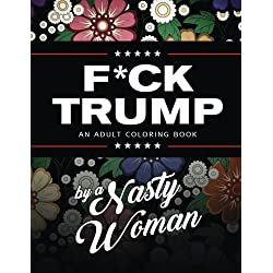 F*ck Trump: An Adult Coloring Book (Volume 1)