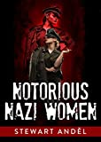Notorious Nazi Women (The Eclectic Collection Book 1)