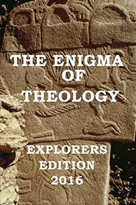 The Enigma of Theology Explorers Edition 2016
