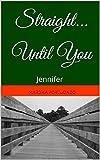 Straight...Until You: Jennifer