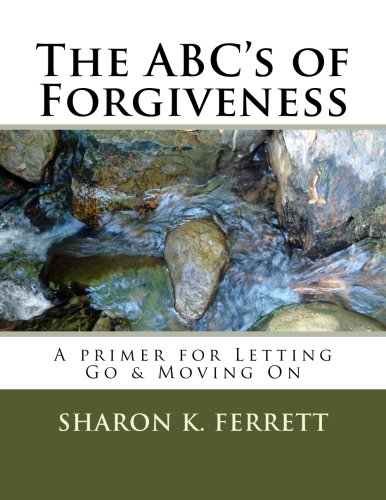 The ABC's of Forgiveness: The Healing Path to Peace (The ABC's Series)