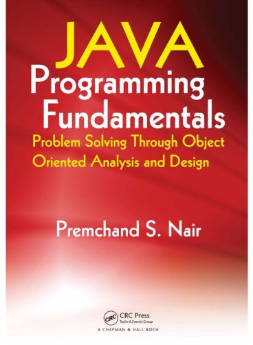 Download Java Programming Fundamentals: Problem Solving Through Object Oriented Analysis and Design Pdf