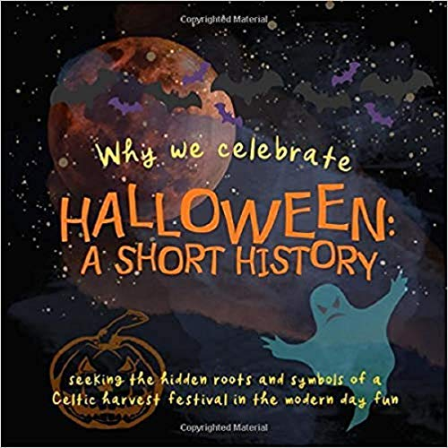 [Home Hearth Press] Why We Celebrate Halloween: A Short History: Seeking The Hidden Roots and Symbols of a Celtic Harvest Festival in The Modern Day Fun (Paperback)