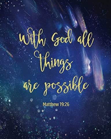 With God All Things Are Possible: 160 Blank Lined Page Softcover Journal, College Ruled Composition Notebook, 8 x10 Blank Lined Diary Religious Quote Book Galaxy Stars Cover with Gold Matthew (Galaxy College Ruled Notebook)