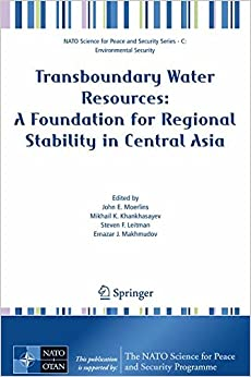 Transboundary Water Resources: A Foundation for Regional Stability in Central Asia (NATO Science for Peace and Security Series C: Environmental Security)