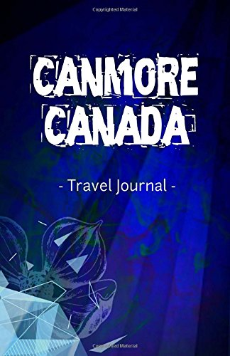 Canmore Canada Travel Journal: Lined Writing Notebook Journal for Canmore Alberta Canada