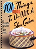 : 101 More Things to Do with a Slow Cooker