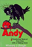play dough 20 - Andy: Twenty-Four Years of Foul Play with a Talking Crow by Whitney J. Dough (1997-07-01)