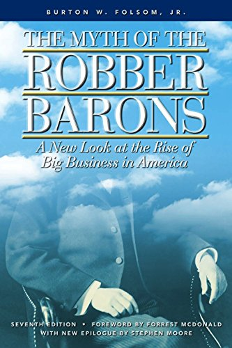 - The Myth of the Robber Barons: A New Look at the Rise of Big Business in America