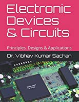 Electronic Devices & Circuits: Principles, Designs & Applications Front Cover