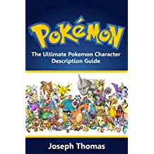 Pokemon: The Ultimate Pokemon Character Description Guide (Pokémon) (Pokemon character guide Book 1)