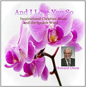 And I Love You So - Comforting Christian Music and the Spoken Word - Howard Owen