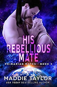 His Rebellious Mate (Primarian Mates Book 3) by [Taylor, Maddie]