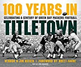 100 Years in Titletown: Celebrating a Century of Green Bay Packers Football: more info