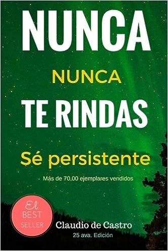 Nunca te Rindas: El Poder de la perseverancia - Never Give Up! Libros de auto superación: Amazon.es: Claudio de Castro: Libros