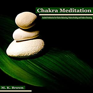 Chakra Meditation: Guided Meditation for Chakra Balancing, Chakra Healing and Chakra Cleansing Speech