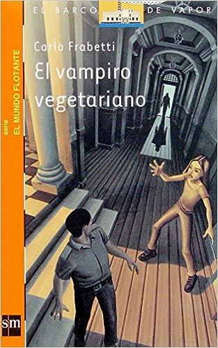El vampiro vegetariano / The Vegetarian Vampire (El barco de vapor: El mundo flotante / the Steamboat: the Floating World) (Spanish Edition): Carlo ...