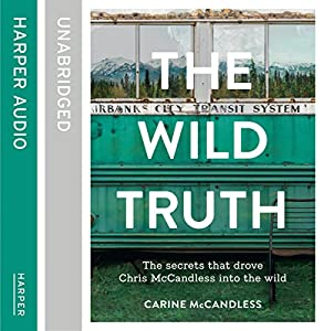 The Wild Truth: The Secrets That Drove Chris McCandless into the Wild Audiobook