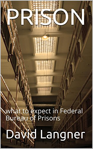 PRISON: what to expect in Federal Bureau of Prisons (Prison series Book 1) by [Langner, David, David, Earl]