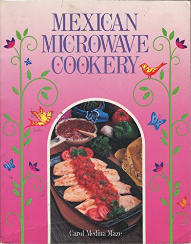 Mexican Microwave Cookery by Carol Medina Maze