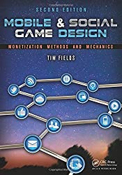 Mobile & Social Game Design: Monetization Methods and Mechanics, Second Edition