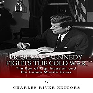 President Kennedy Fights the Cold War Audiobook