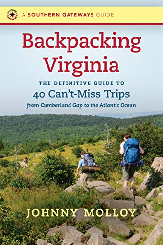 Backpacking Virginia: The Definitive Guide to 40 Can't-Miss Trips from Cumberland Gap to the Atlantic Ocean (Southern Gateways Guides)