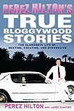 Perez Hilton's True Bloggywood Stories: The Glamorous Life of Beating, Cheating, and Overdosing