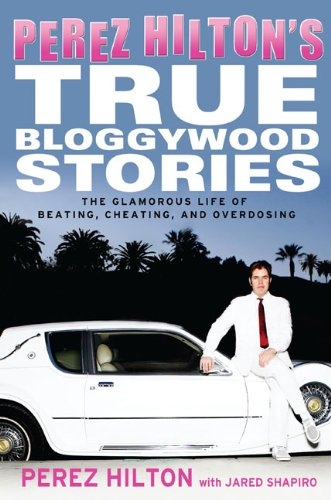 Perez Hiltons True Bloggywood Stories  The Glamorous Life Of Beating  Cheating  And Overdosing