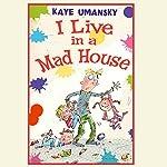 I Live In A Mad House | Kaye Umansky