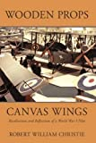 Wooden Props and Canvas Wings, Robert William Christie, 059570705X